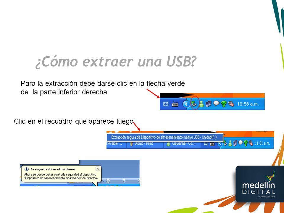 ¿Cómo extraer una USB Para la extracción debe darse clic en la flecha verde de la parte inferior derecha.