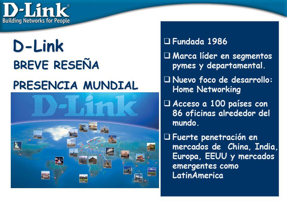 D-Link BREVE RESEÑA PRESENCIA MUNDIAL Fundada 1986