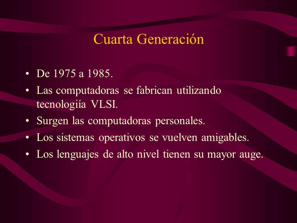Cuarta Generación De 1975 a 1985. Las computadoras se fabrican utilizando tecnologiía VLSI. Surgen las computadoras personales.