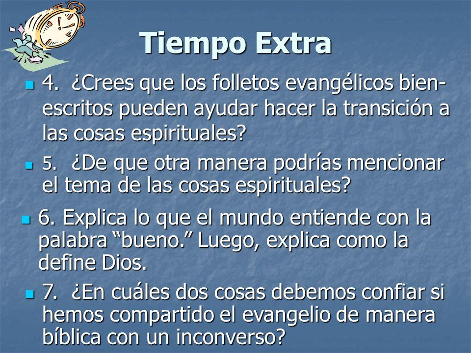 Tiempo Extra 4. ¿Crees que los folletos evangélicos bien-escritos pueden ayudar hacer la transición a las cosas espirituales