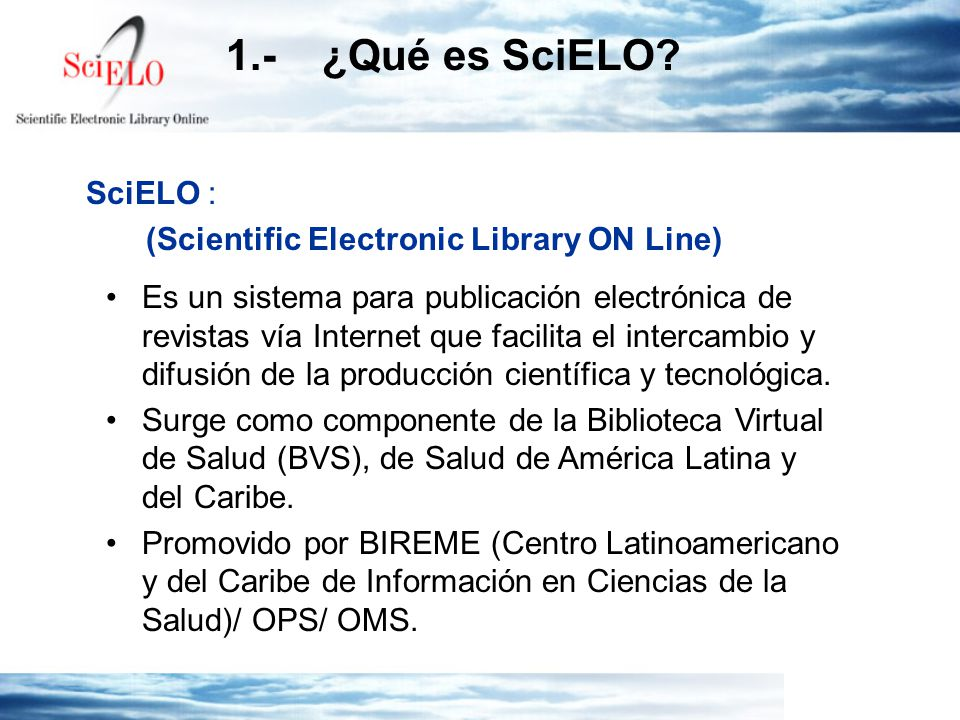 1.- ¿Qué es SciELO SciELO : (Scientific Electronic Library ON Line)