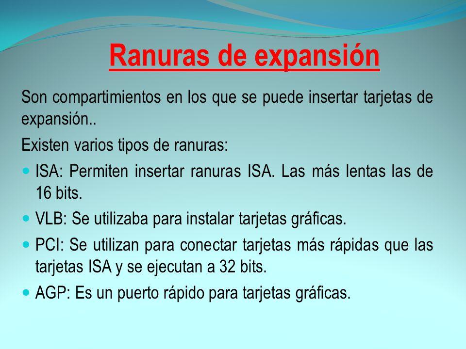 Ranuras de expansión Son compartimientos en los que se puede insertar tarjetas de expansión.. Existen varios tipos de ranuras: