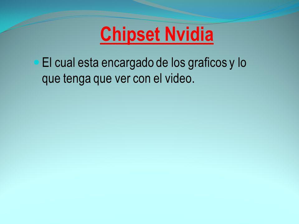 Chipset Nvidia El cual esta encargado de los graficos y lo que tenga que ver con el video.