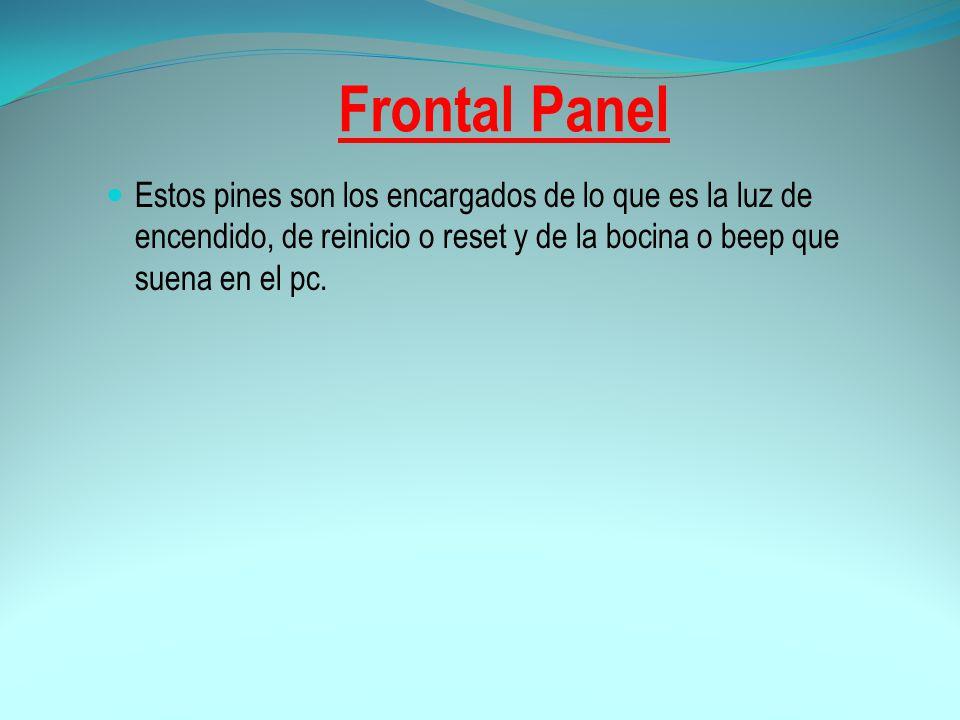 Frontal Panel Estos pines son los encargados de lo que es la luz de encendido, de reinicio o reset y de la bocina o beep que suena en el pc.