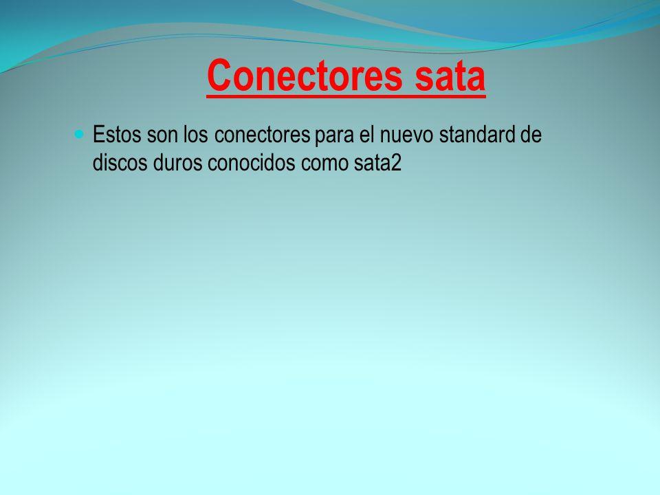 Conectores sata Estos son los conectores para el nuevo standard de discos duros conocidos como sata2.