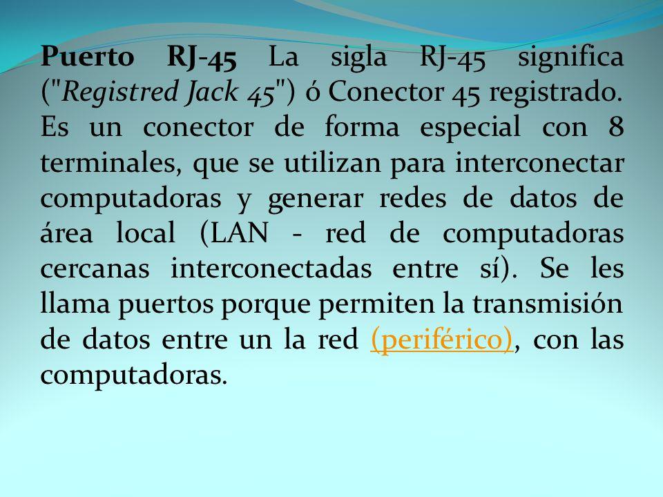 Puerto RJ-45 La sigla RJ-45 significa ( Registred Jack 45 ) ó Conector 45 registrado.