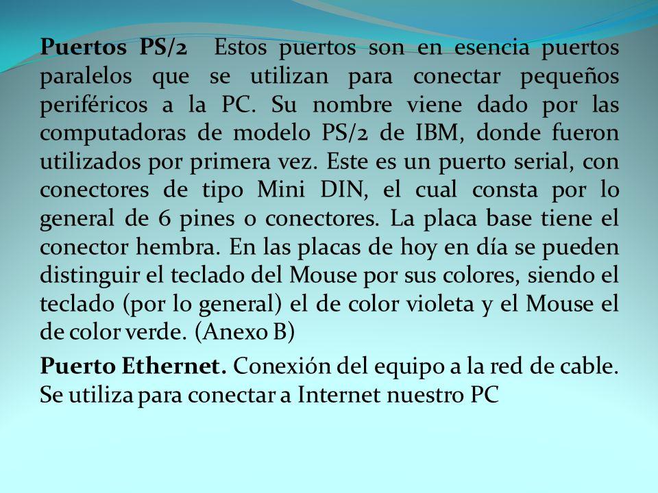 Puertos PS/2 Estos puertos son en esencia puertos paralelos que se utilizan para conectar pequeños periféricos a la PC.