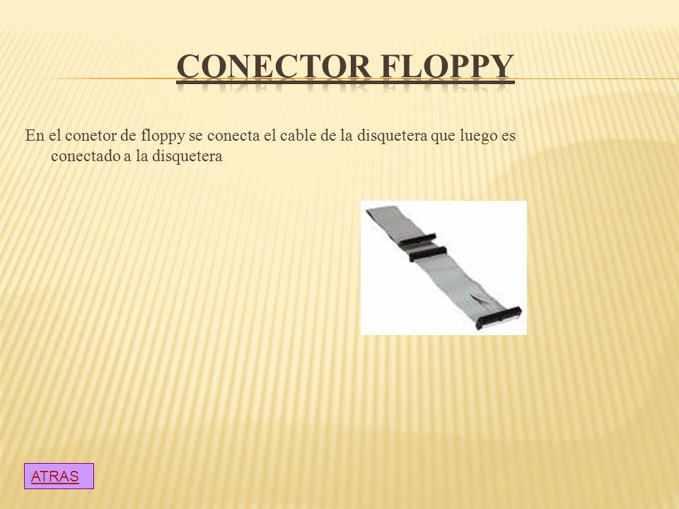 CONECTOR FLOPPY En el conetor de floppy se conecta el cable de la disquetera que luego es conectado a la disquetera.