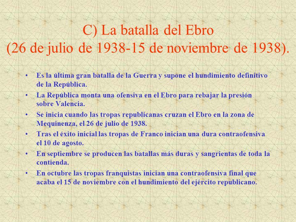C) La batalla del Ebro (26 de julio de 1938-15 de noviembre de 1938).
