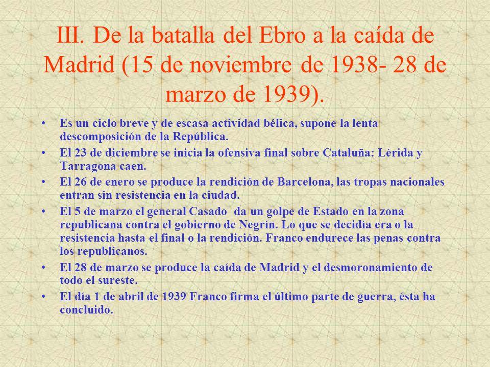 III. De la batalla del Ebro a la caída de Madrid (15 de noviembre de 1938- 28 de marzo de 1939).