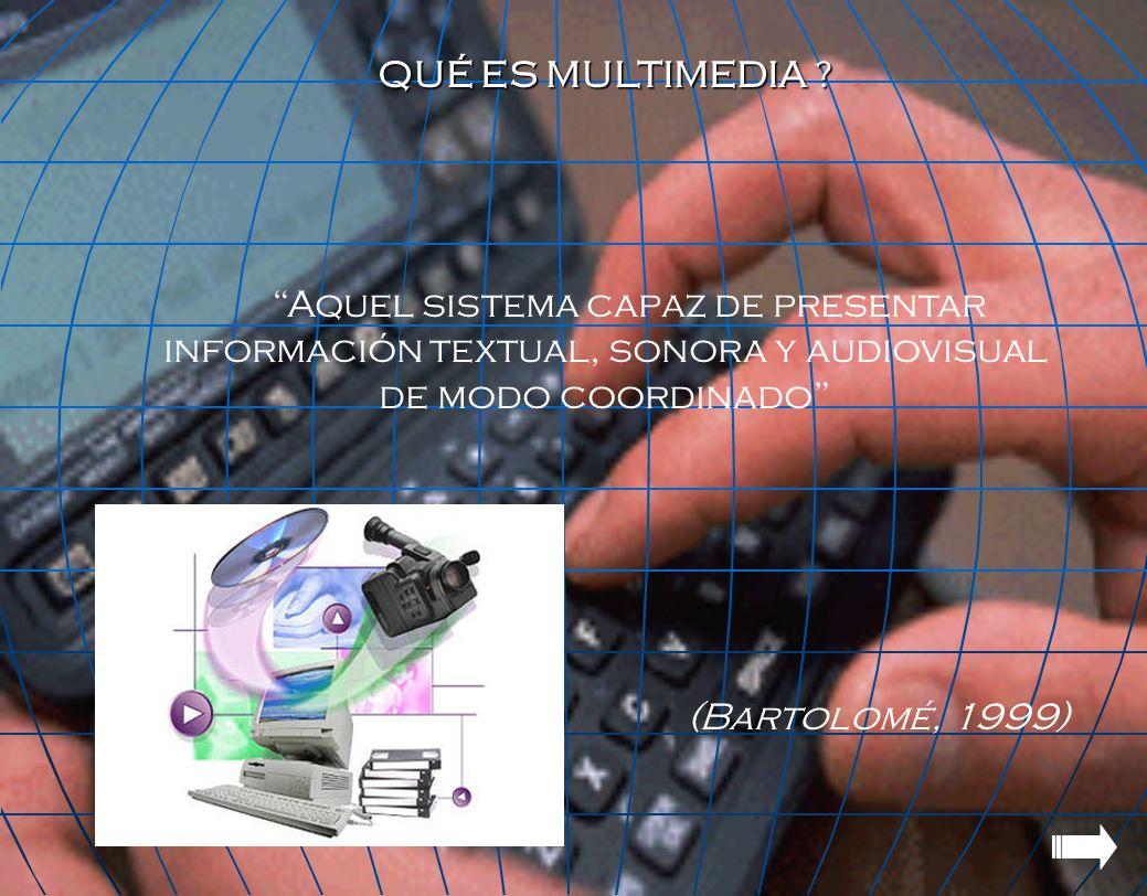 QUÉ ES MULTIMEDIA Aquel sistema capaz de presentar información textual, sonora y audiovisual de modo coordinado