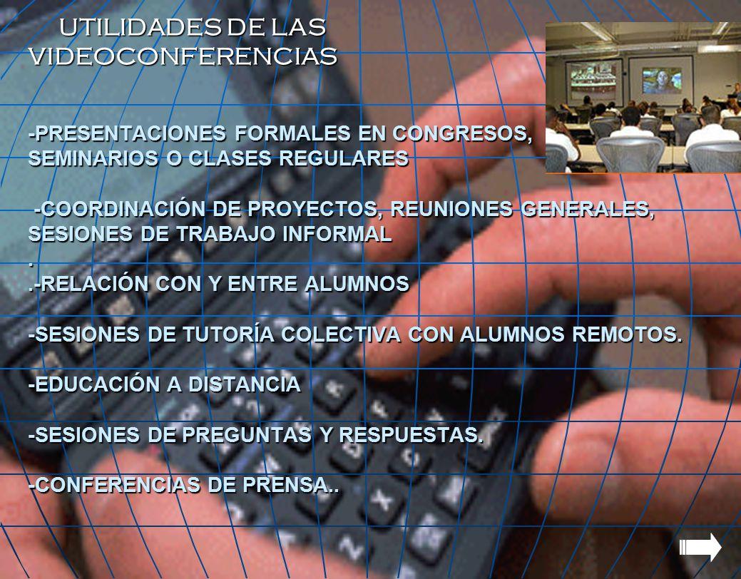 UTILIDADES DE LAS VIDEOCONFERENCIAS -PRESENTACIONES FORMALES EN CONGRESOS, SEMINARIOS O CLASES REGULARES -COORDINACIÓN DE PROYECTOS, REUNIONES GENERALES, SESIONES DE TRABAJO INFORMAL .