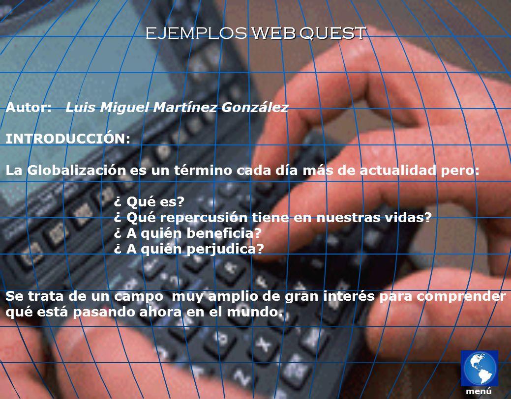 EJEMPLOS WEB QUEST Autor: Luis Miguel Martínez González INTRODUCCIÓN: