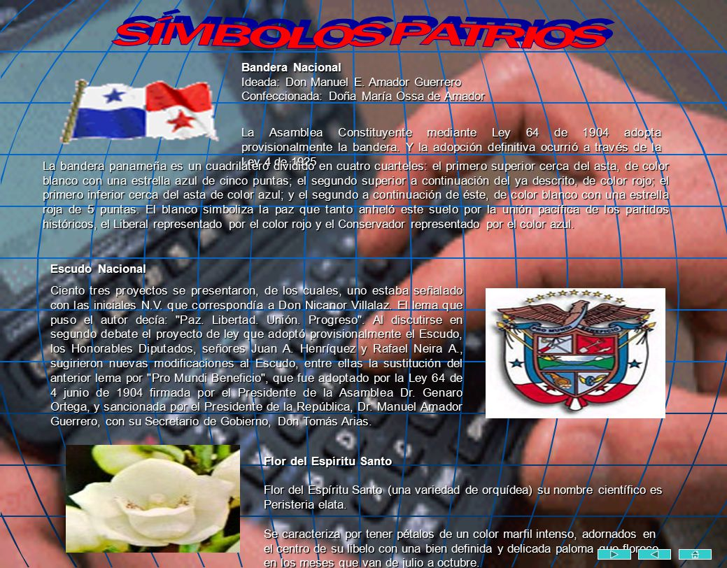 SÍMBOLOS PATRIOS Bandera Nacional Ideada: Don Manuel E. Amador Guerrero Confeccionada: Doña María Ossa de Amador.