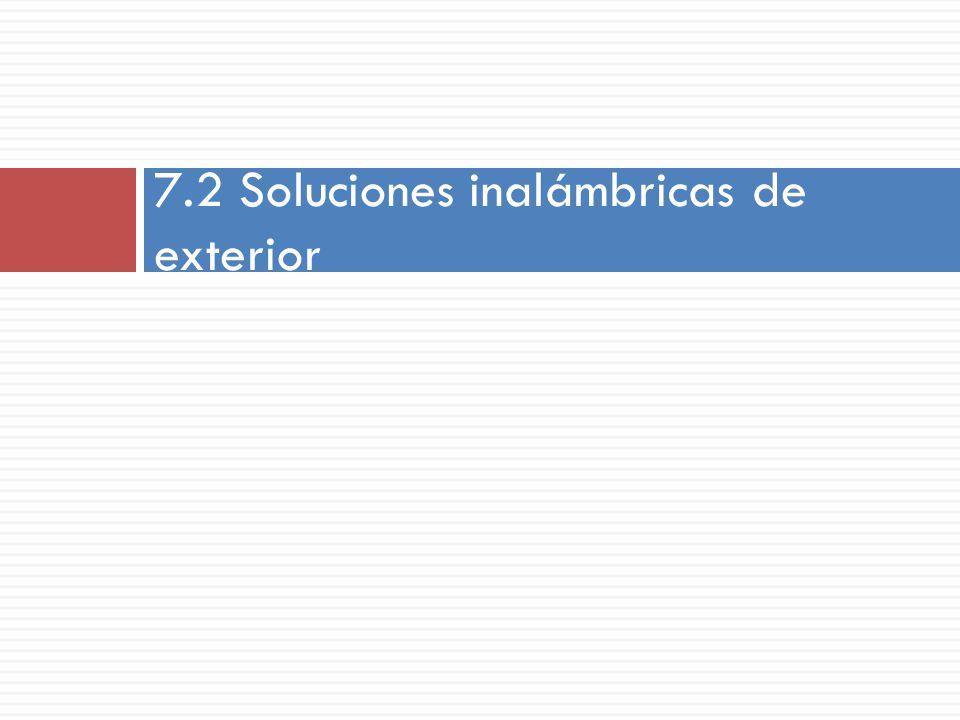 7.2 Soluciones inalámbricas de exterior