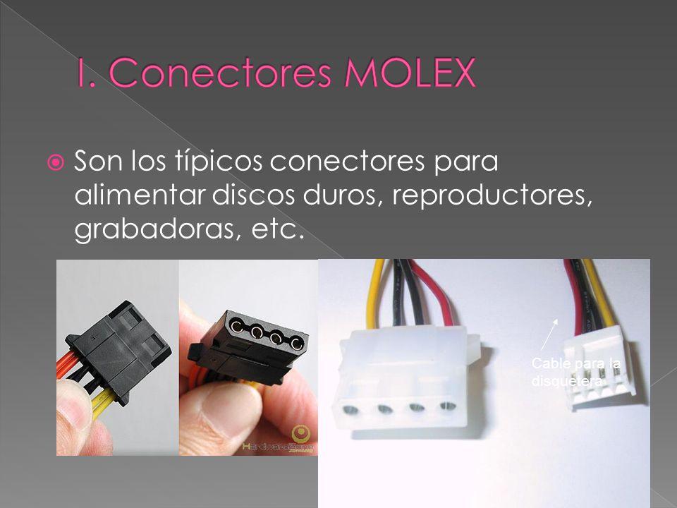 I. Conectores MOLEX Son los típicos conectores para alimentar discos duros, reproductores, grabadoras, etc.