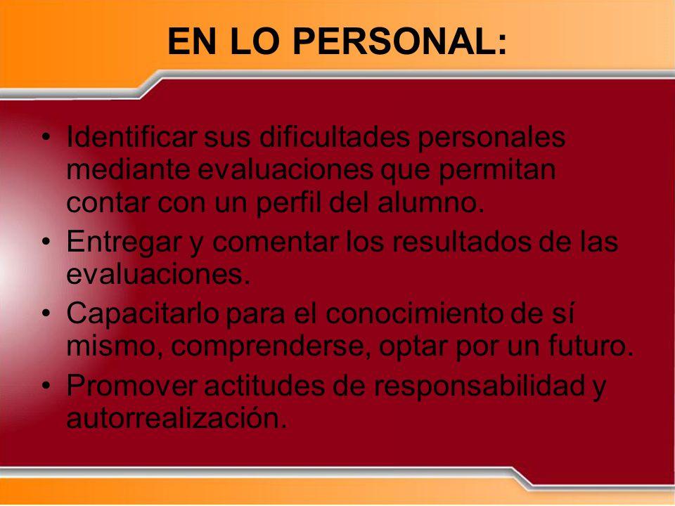 EN LO PERSONAL: Identificar sus dificultades personales mediante evaluaciones que permitan contar con un perfil del alumno.