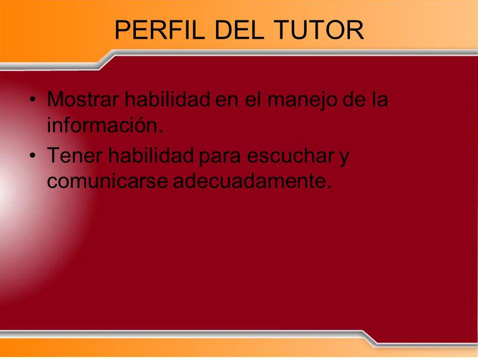 PERFIL DEL TUTOR Mostrar habilidad en el manejo de la información.