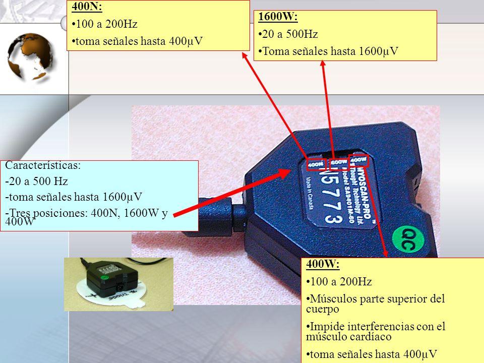 Características: -20 a 500 Hz. -toma señales hasta 1600µV. -Tres posiciones: 400N, 1600W y 400W. 1600W: