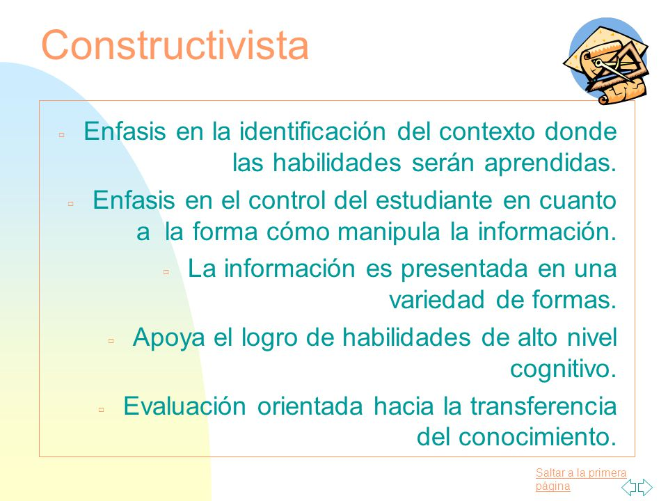 09/04/2017 Constructivista. Enfasis en la identificación del contexto donde las habilidades serán aprendidas.