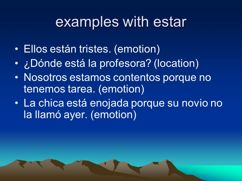 examples with estar Ellos están tristes. (emotion)