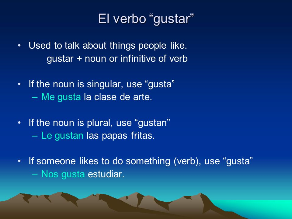 El verbo gustar Used to talk about things people like.