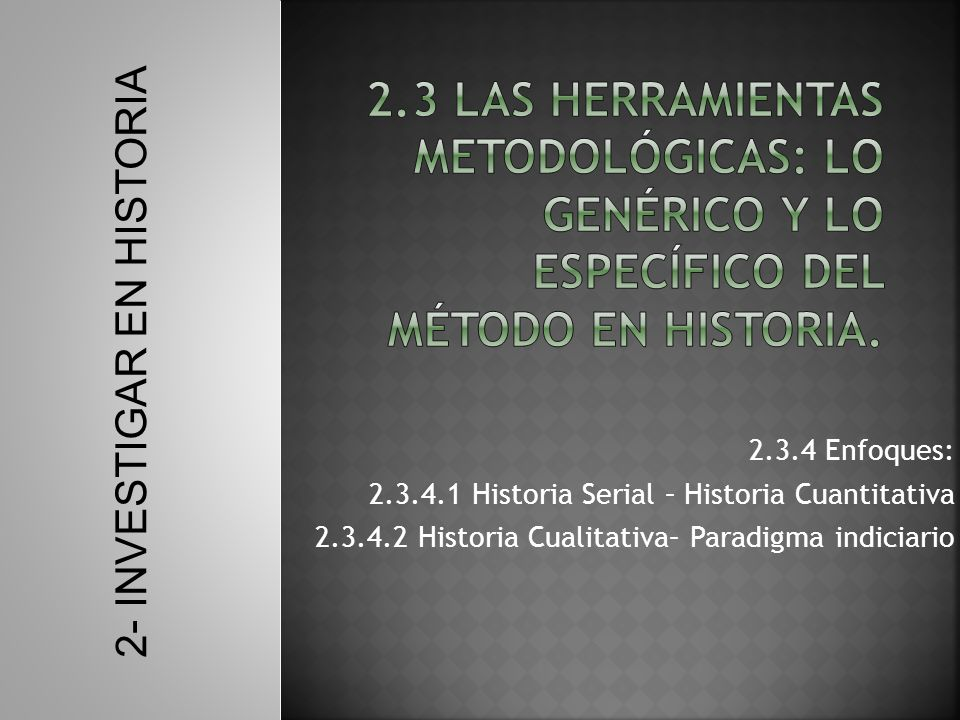 2.3 Las herramientas metodológicas: lo genérico y lo específico del método en Historia.