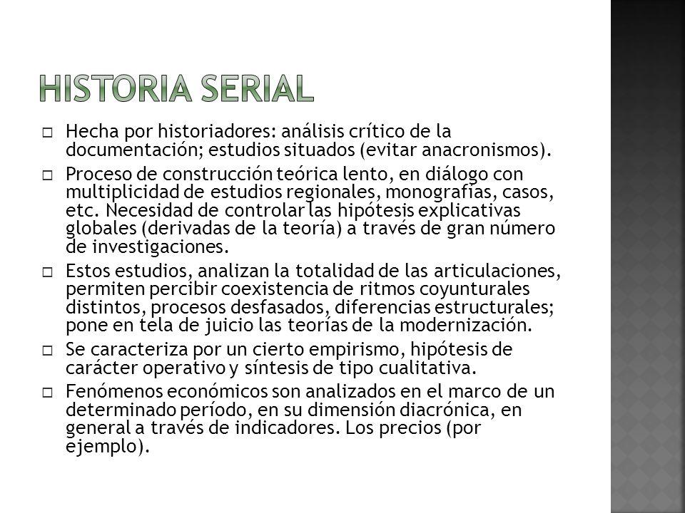 Historia Serial Hecha por historiadores: análisis crítico de la documentación; estudios situados (evitar anacronismos).