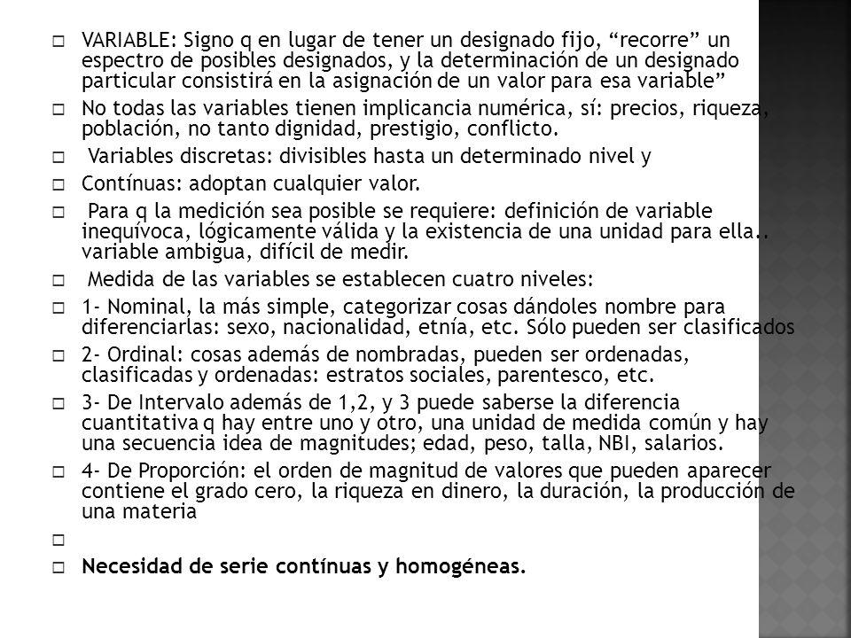 VARIABLE: Signo q en lugar de tener un designado fijo, recorre un espectro de posibles designados, y la determinación de un designado particular consistirá en la asignación de un valor para esa variable