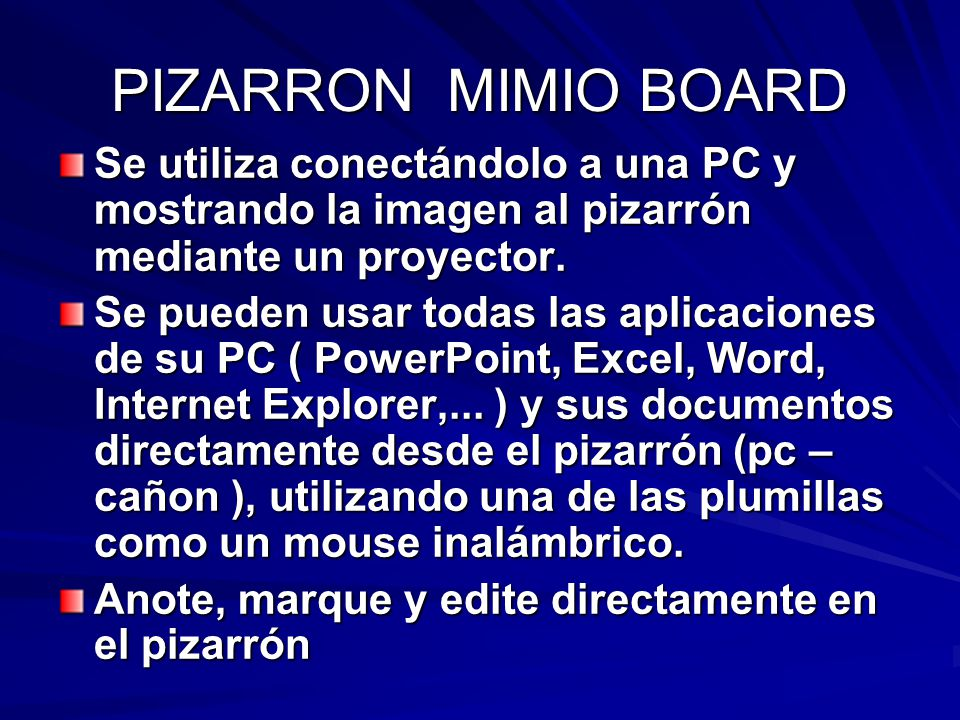 PIZARRON MIMIO BOARD Se utiliza conectándolo a una PC y mostrando la imagen al pizarrón mediante un proyector.