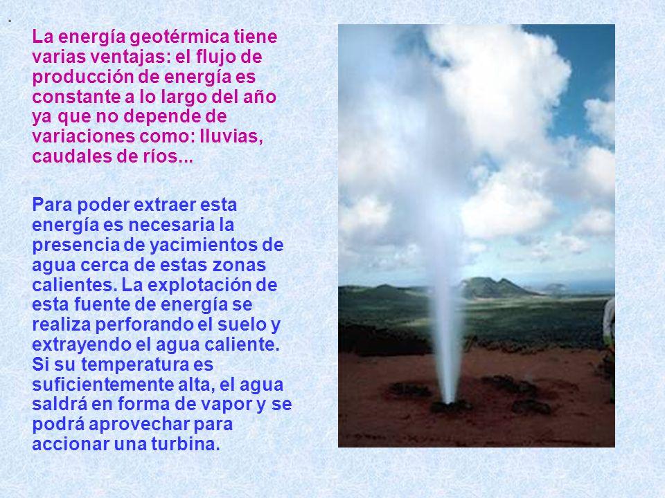 . La energía geotérmica tiene varias ventajas: el flujo de producción de energía es constante a lo largo del año ya que no depende de variaciones como: lluvias, caudales de ríos...