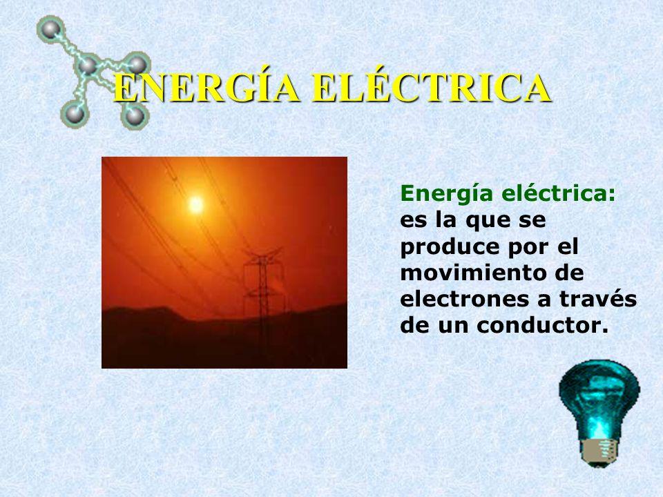 ENERGÍA ELÉCTRICAEnergía eléctrica: es la que se produce por el movimiento de electrones a través de un conductor.