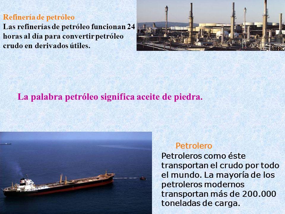 La palabra petróleo significa aceite de piedra.