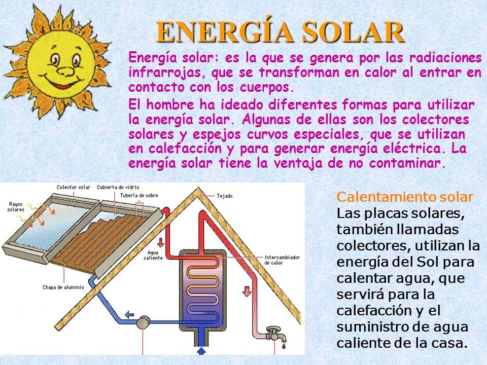 ENERGÍA SOLAREnergía solar: es la que se genera por las radiaciones infrarrojas, que se transforman en calor al entrar en contacto con los cuerpos.