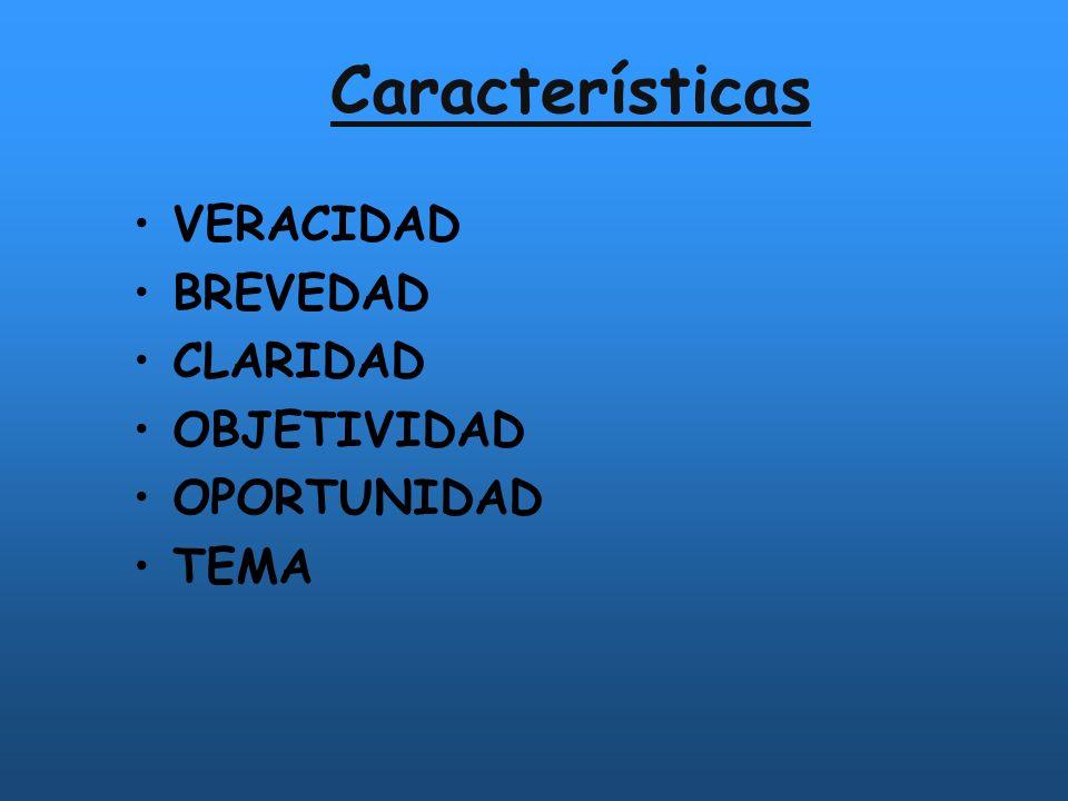 Características VERACIDAD BREVEDAD CLARIDAD OBJETIVIDAD OPORTUNIDAD