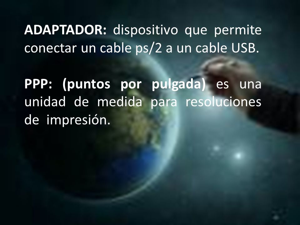 ADAPTADOR: dispositivo que permite conectar un cable ps/2 a un cable USB.