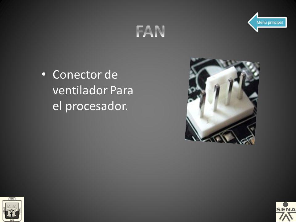 FAN Menú principal Conector de ventilador Para el procesador.