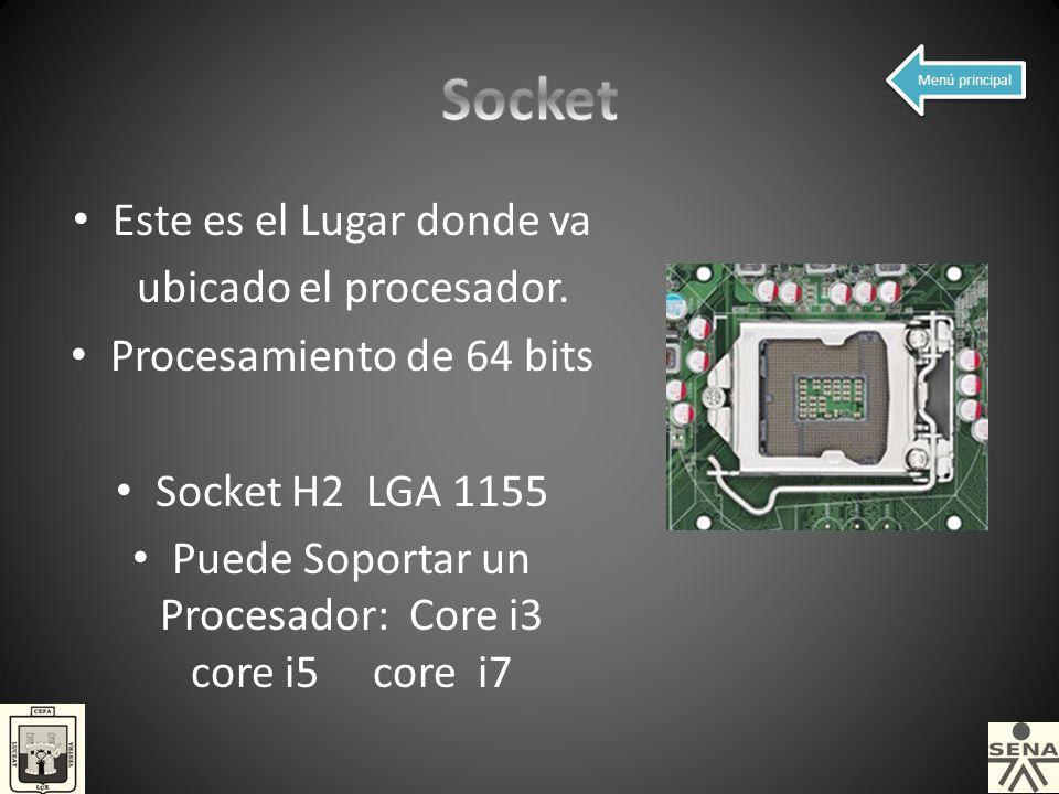 Socket Este es el Lugar donde va ubicado el procesador.