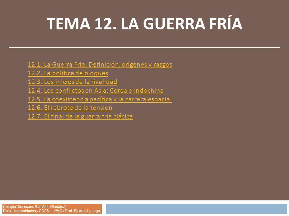 TEMA 12. LA GUERRA FRÍA12.1. La Guerra Fría. Definición, orígenes y rasgos. 12.2. La política de bloques.