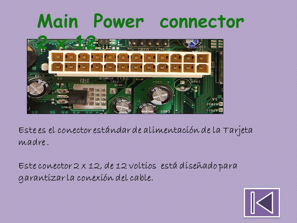 Main Power connector 2 x 12 Este es el conector estándar de alimentación de la Tarjeta madre .