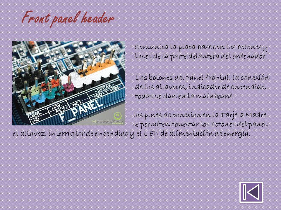 Front panel header Comunica la placa base con los botones y luces de la parte delantera del ordenador.