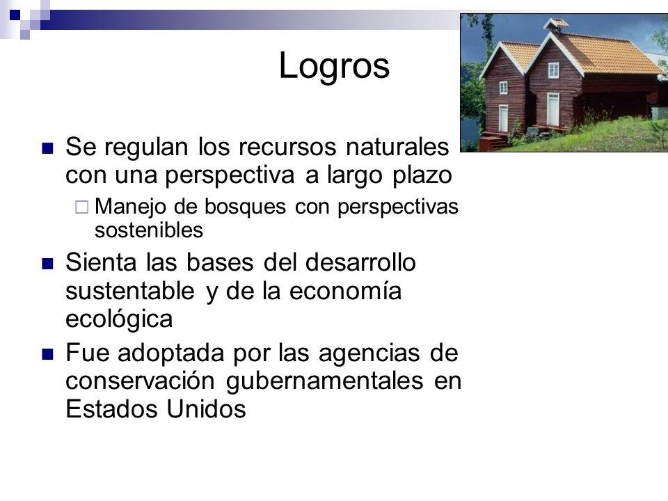 Logros Se regulan los recursos naturales con una perspectiva a largo plazo. Manejo de bosques con perspectivas sostenibles.
