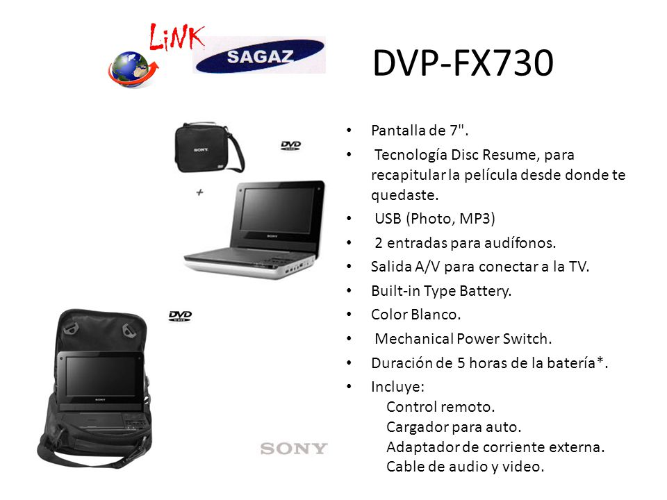 DVP-FX730 Pantalla de 7 . Tecnología Disc Resume, para recapitular la película desde donde te quedaste.