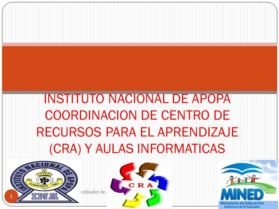 INSTITUTO NACIONAL DE APOPA COORDINACION DE CENTRO DE RECURSOS PARA EL APRENDIZAJE (CRA) Y AULAS INFORMATICAS