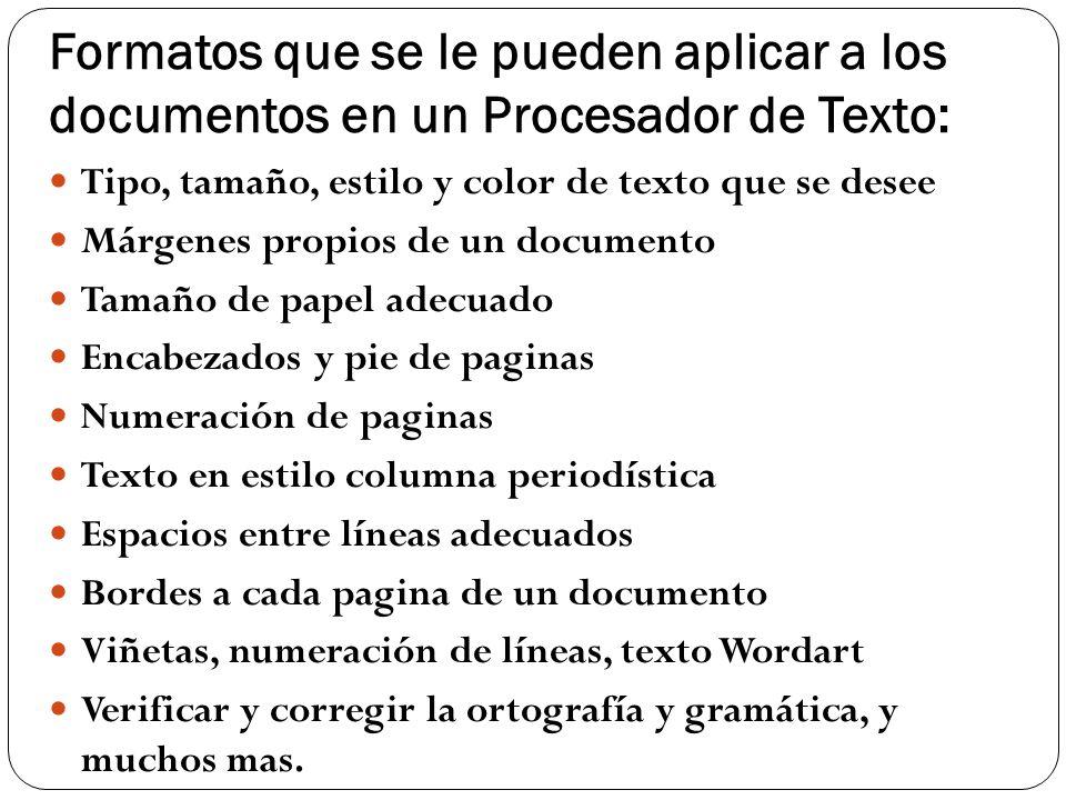 Formatos que se le pueden aplicar a los documentos en un Procesador de Texto: