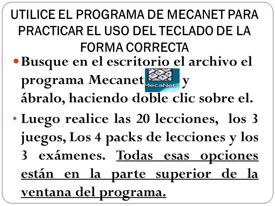 UTILICE EL PROGRAMA DE MECANET PARA PRACTICAR EL USO DEL TECLADO DE LA FORMA CORRECTA