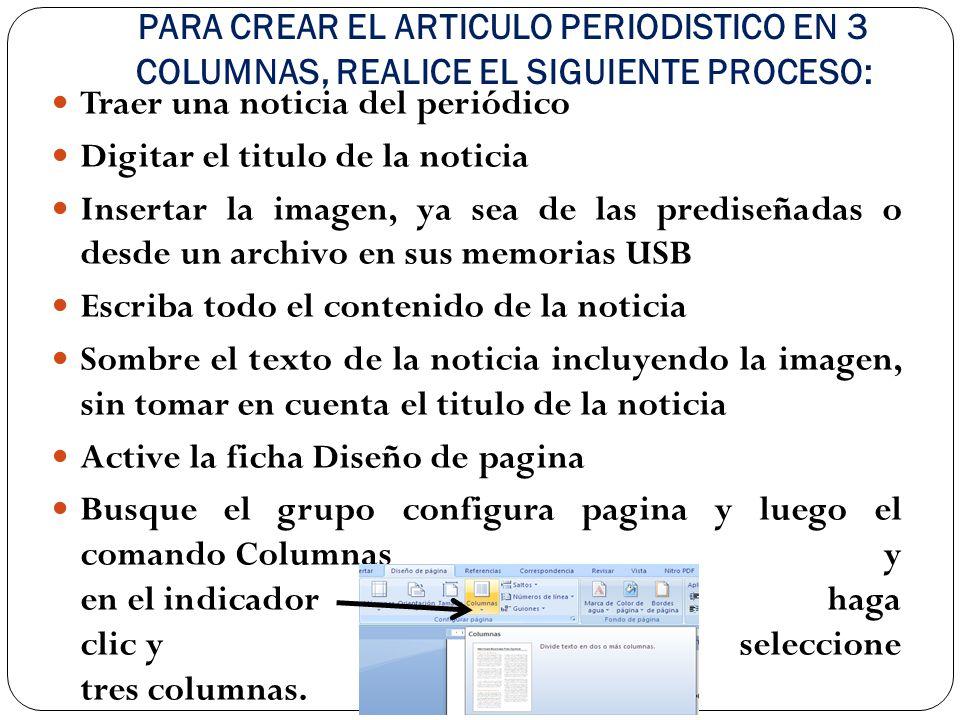 PARA CREAR EL ARTICULO PERIODISTICO EN 3 COLUMNAS, REALICE EL SIGUIENTE PROCESO:
