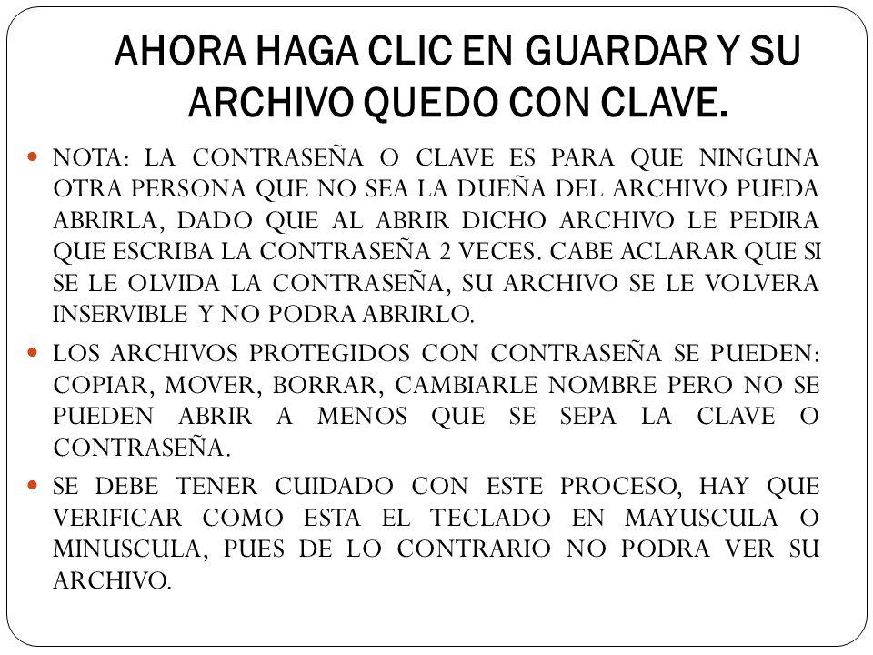 AHORA HAGA CLIC EN GUARDAR Y SU ARCHIVO QUEDO CON CLAVE.