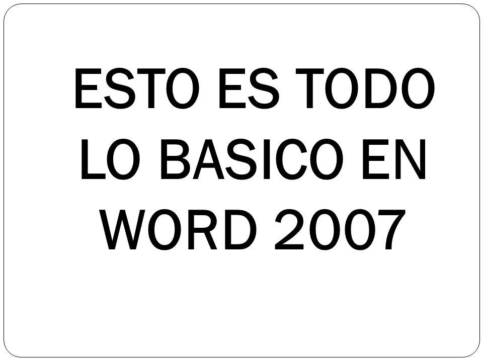 ESTO ES TODO LO BASICO EN WORD 2007