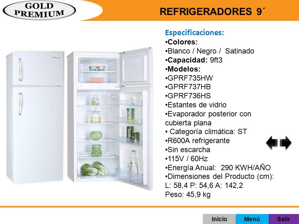 REFRIGERADORES 9´ Especificaciones: Colores: Blanco / Negro / Satinado